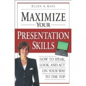 Maximize Your Presentation Skills: How to Speak, Look and Act on Your Way to the Top by Ellen Kaye