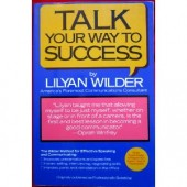 Talk Your Way to Success by Lilyan Wilder