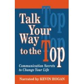 Talk Your Way to the Top: Communication Secrets to Change Your Life by Kevin Hogan, Richard Brodie