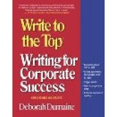 Write to the Top: Writing for Corporate Success by Deborah Dumaine