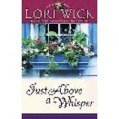 Just Above A Whisper by Lori Wick