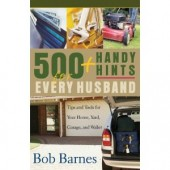500 Handy Hints for Every Husband: Tips and Tools for Your Home, Yard, Garage, and Wallet by Bob Barnes