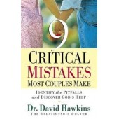9 Critical Mistakes Most Couples Make: Identify the Pitfalls and Discover God's Help by David Hawkins