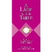 A Lady At The Table: A Concise, Contemporary Guide To Table Manners by Sheryl Shade; John Bridges; Bryan Curtis