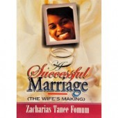 A Successful Marriage - (The Wife's making) by Zacharias T Fomum