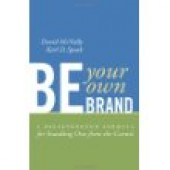Be Your Own Brand: A Breakthrough Formula for Standing Out from the Crowd by Karl Speak, David McNally, Karl D Speak