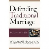 Defending Traditional Marriage: It Starts with You by Willard F.Jr. Harley
