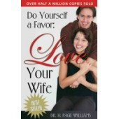 Do Yourself a Favor: Love Your Wife by H. Page Williams