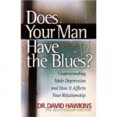 Does Your Man Have the Blues?: Understanding Male Depression And How It Affects Your Relationship by David Hawkins