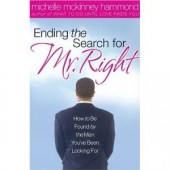 Ending The Search For Mr. Right: How to Be Found by the Man You've Been Looking For by Michelle McKinney Hammond