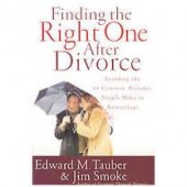 Finding the Right One After Divorce: Avoiding the 13 Common Mistakes People Make in Remarriage by Edward M. Tauber, Jim Smoke