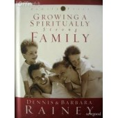 Growing a Spiritually Strong Family by Dennis Rainey, Barbara Rainey