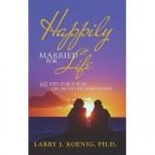 Happily Married for Life: 60 Tips for a Fun Growing Relationship by Larry J. Koenig