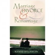 Marriage, Divorce and Remarriage by Kenneth E. Hagin