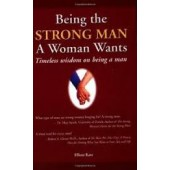 Being the Strong Man a Woman Wants: Timeless Wisdom on Being a Man By Elliot Katz