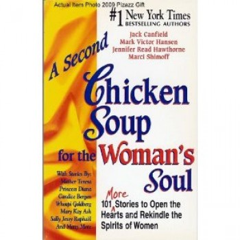 A Second Chicken Soup for the Woman's Soul: 101 More Stories to Open the Hearts and Rekindle the Spirits of Women by Jack Canfield, Mark Victor Hansen, Jennifer Read Hawthorne, Marci Shimoff