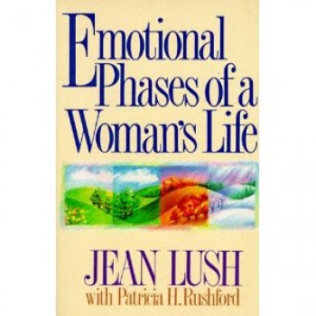 Emotional Phases of a Woman's Life by Julia Lush, Patricia H. Rushford, Jean Lush