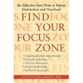 Find Your Focus Zone: An Effective New Plan to Defeat Distraction and Overload by Lucy Jo Palladino