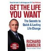 Get the Life You Want: The Secrets to Quick and Lasting Life Change with Neuro-Linguistic Programming by Richard Bandler