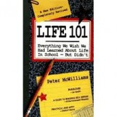 Life 101: Everything We Wish We Had Learned About Life in School But Didn't by Peter McWilliams, John-Roger McWilliams, John Roger