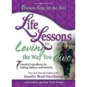 Life Lessons for Loving the Way You Live: 7 Essential Ingredients for Finding Balance and Serenity by Jennifer Read Hawthorne, Jack Canfield, Mark Victor Hansen