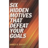 Six Hidden Motives That Defeat Your Goals by James Baugh