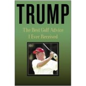 Trump: The Best Golf Advice I Ever Received by Donald J. Trump