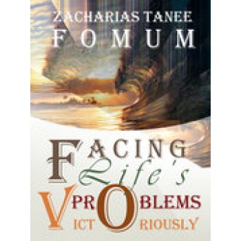 Facing Life Problems Victoriously By Zecharias Tanee Fomum