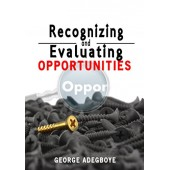 Recognizing And Evaluating Opportunities By George Adegboye