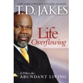 Life Overflowing: 6 Pillars for Abundant Living  By TD Jakes