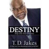 Destiny: Step into Your Purpose By TD Jakes