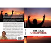The Ideal Christian Life By George Adegboye