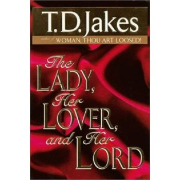 The Lady, Her Lover, and Her Lord By TD Jakes