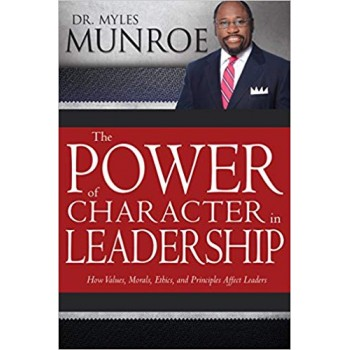 The power of character in Leadership by Myles Munroes