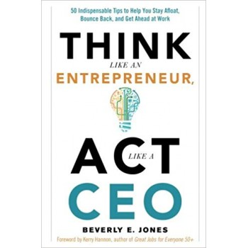 Think like an entrepreneur, Act like a CEO by Beverly E. Jones Kerry Hannon
