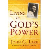 Living In God's Power By John G Lake