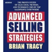 Advanced Selling Strategies : The Proven System Practiced by Top Salespeople [Abridged, Audiobook]  by Brian Tracy