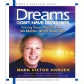 Dreams Don't Have Deadlines: Living Your Dream Life, No Matter What Your Age (Audio Book) by Mark Victor Hansen