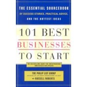 101 Best Businesses to Start: The Essential Sourcebook of Success Stories, Practical Advice, and the Hottest Ideas by Russel Robert