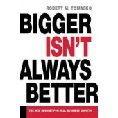 Bigger Isn't Always Better: The New Mindset for Real Business Growth by Robert M. Tomasko
