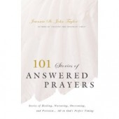 101 Stories of Answered Prayers by Jeannie St. John Taylor, Petey Prater
