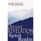 A Divine Revelation Of The Spirit Realm by Mary Baxter