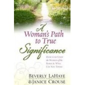 A Woman's Path to True Significance: How God Used the Women of the Bible and Will Use You Today  by Beverly Lahaye, Janice Crouse
