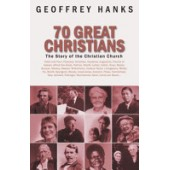 70 Great Christians: The Story of the Christian Church by Geoffrey Hanks