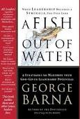 A Fish Out of Water: 9 Strategies Effective Leaders Use to Help You Get Back Into the Flow by George Barna