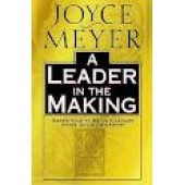 A Leader in the Making: Essentials to Being a Leader After God's Own Heart by Joyce Meyer