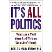 It's All Politics: Winning in a World Where Hard Work and Talent Aren't Enough by Kathleen Kelly Reardon