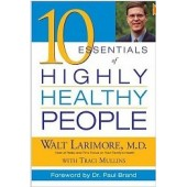 10 Essentials of Highly Healthy People by Walt Larimore M.D, Traci Mullins