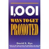 1001 Ways to Get Promoted by David E. Rye