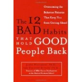 The 12 Bad Habits That Hold Good People Back: Overcoming the Behavior Patterns That Keep You from Getting Ahead by Waldroop James and Butler Timothy